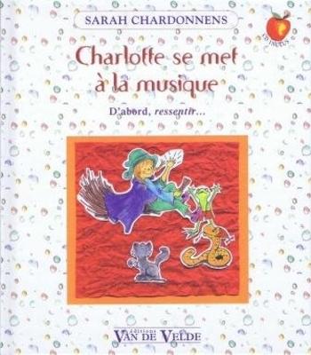 Charlotte se met à la musique / Chardonnens Sarah / Van de Velde