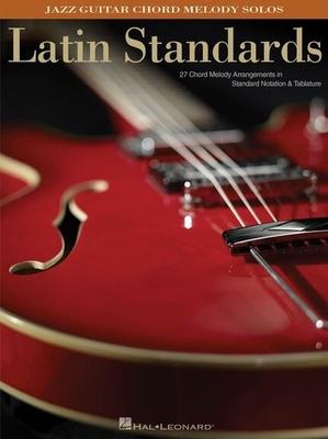 Latin Standards: Jazz Guitar Chord Melody Solos / Davila, Gabriel (Arranger); Henderson, Chip (Arranger) / Hal Leonard