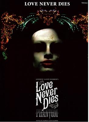 Andrew Lloyd Webber/Glenn Slater: Love Never Dies / Lloyd Webber, Andrew (Composer); Cullen, David (Arranger); Slater, Glenn (Lyricist) / Really Useful Group