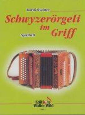 Schwyzerörgeli im Griff – Spielheft / Wachter Ruedi / Wild