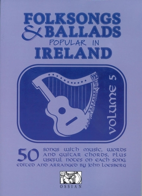 Folksongs And Ballads Popular In Ireland, Volume 5 / Loesberg, John (Arranger) / Ossian Publications