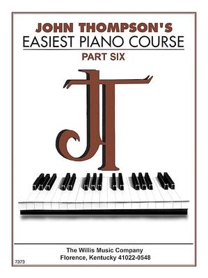 John Thompson's Easiest Piano Course Part 6 / Thompson John / Willis Music