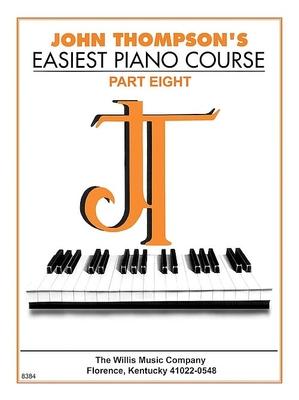 John Thompson's Easiest Piano Course Part 8 / Thompson John / Willis Music