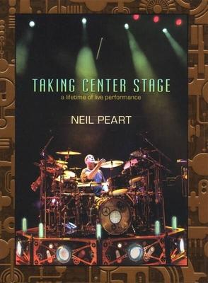 Neil Peart: Taking Center Stage / Peart, Neil (Artist) / Hudson Music