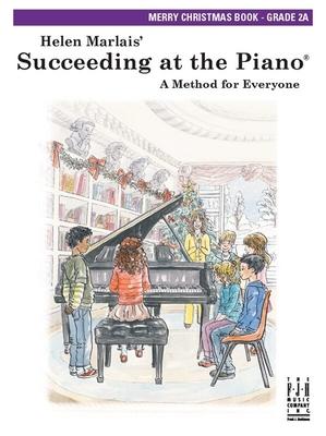 Succeeding at The Piano / Helen Marlais: Succeeding At The Piano, Grade 2A Merry Christmas Book / Marlais, Helen (Author) / FJH Music Company