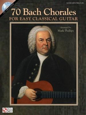 Johann Sebastian Bach: 70 Bach Chorales For Easy Classical Guitar / Bach, Johann Sebastian (Composer); Phillips, Mark (Arranger) / Hal Leonard