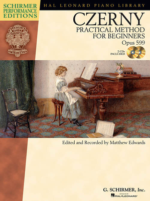 Carl Czerny: Practical Method For Beginners Op.599 (Schirmer Performance Edition) / Czerny, Carl (Composer); Edwards, Matthew (Editor) / G. Schirmer