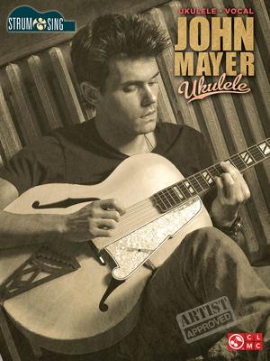 Strum and Sing / John Mayer – Ukulele Strum & Sing Series / Mayer John / Cherry Lane Music Company