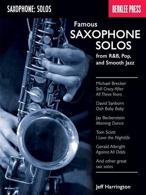 Famous Saxophone Solos, From R&B, Pop And Smooth Jazz /  Jeff Harrington / Berklee Press