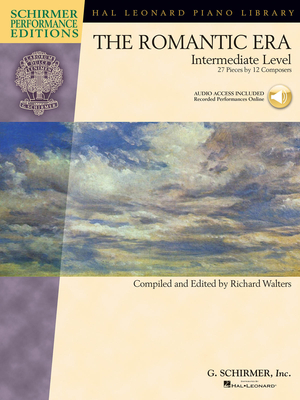 Schirmer Performance Editions / The Romantic Era Intermediate Level – 27 Pieces by 12 Composers / Richard Walters / G. Schirmer
