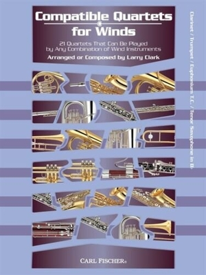 Compatible Quartets for Winds 21 Quartets That Can Be Played by Any Combination of Wind Instruments / Franz Schubert / Robert Schumann / Carl Fischer