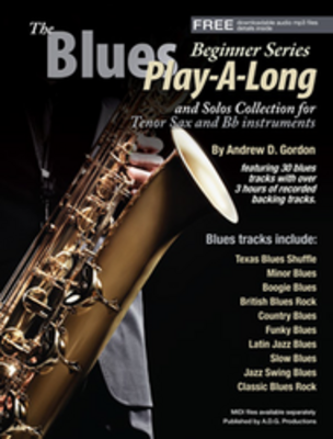 Andrew D. Gordon: The Blues Play-A-Long And Solos Collection For Bb (Tenor) Sax – Beginner Series (Book/Online Audio) / Gordon, Andrew D. (Author) / ADG Productions