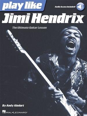 Play Like Jimi Hendrix (Book/Online Audio) / Hendrix, Jimi (Artist); Aledort, Andy (Author) / Hal Leonard