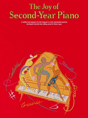 The Joy Of Second-Year Piano A method and repertory for late beginner to early intermediate piano / Denes Agay / Yorktown Music Press
