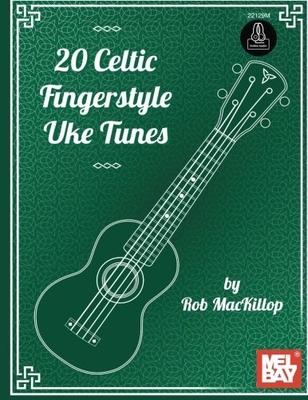 20 Celtic Fingerstyle Uke Tunes / Rob MacKilop / Mel Bay