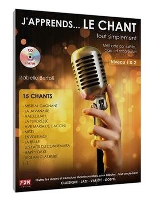 F2M / J'apprends le Chant… tout simplement Vol 1Methode complète, claire et progressive / Isabelle Bertoli / Edition F2M