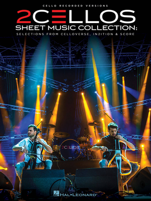 Cello Recorded Versions / 2 Cellos – Sheet Music Collection Selections from Celloverse, In2ition and Score for Two Cellos / 2Cellos / Hal Leonard
