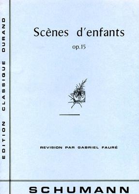 Scènes d'enfants Pour Piano Robert Schumann op 15 / Robert Schumann / Durand