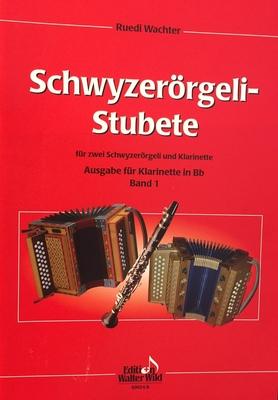 Schwyzerörgeli-Stubete Band 1 Clarinette / Ruedi Wachter / Wild