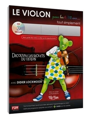 F2M / Le Violon pour les 6/12 ans… tout simplement Découvre les secrets du violon / Didier Lockwood / Edition F2M