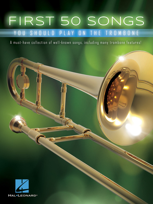 First 50 Songs You Should Play On The Trombone /  / Hal Leonard