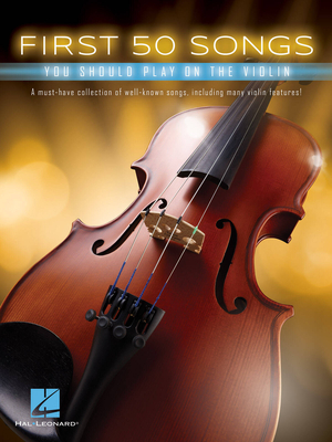 First 50 (Hal  Leonard) / First 50 Songs You Should Play on the Violin    Hal Leonard Violin Recueil First 50 (Hal  Leonard) /  / Hal Leonard