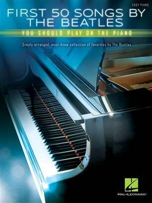 First 50 (Hal  Leonard) / First 50 Songs by The Beatles You Should Play on The Piano / The Beatles / Hal Leonard