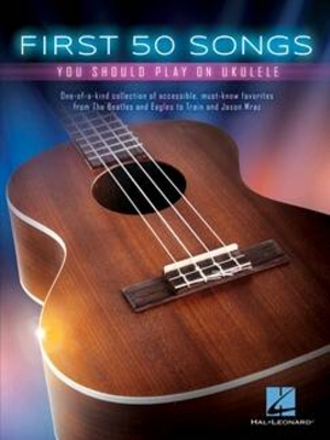 First 50 Songs You Should Play on Ukulele One-of-a-kind collection of accessible, must-know favorites /  / Hal Leonard