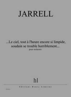Le ciel tout à l'heure encore si limpide soudain se trouble horriblement Michael Jarrell   Orchestra / Jarrell Michael / Henry Lemoine