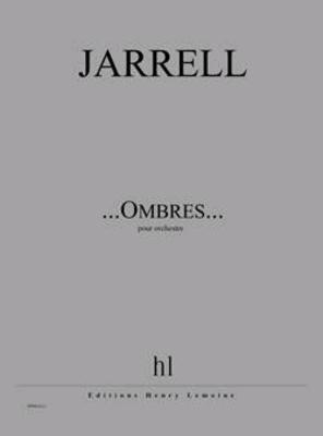 …Ombres…  Michael Jarrell   Orchestra / Jarrell Michael / Henry Lemoine