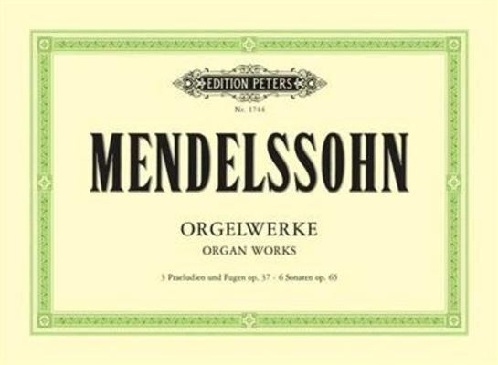 Organ Works Op.37 And Op.65  Felix Mendelssohn Bartholdy  Orgel Buch  EP1744 / Felix Mendelssohn Bartholdy / Peters