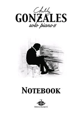 Chilly Gonzales: NoteBook Solo Piano II / Chilly Gonzales / Bourgès