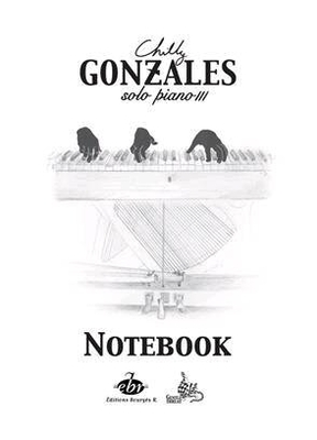 Chilly Gonzales: NoteBook Solo Piano III / Chilly Gonzales / Bourgès