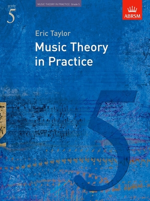 Music Theory in Practice (ABRSM) / Music Theory in Practice Grade 5 / Eric Taylor / ABRSM
