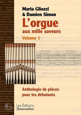 L'Orgue Aux Mille Saveurs Vol. 1Anthologie de Pièces pour les Débutants – Reliure Cousue, Dos Cartonné / Marta Gliozzo / Editions Buissonières