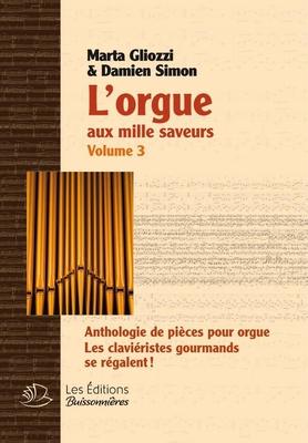 L'Orgue Aux Mille Saveurs 3 (Volume 3A & 3B)Anthologie de pièces pour orgue – Les claviéristes gourmands se régalent / Marta Gliozzo / Editions Buissonières