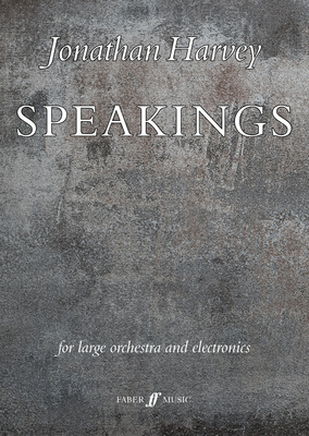 Speakings for large orchestra and electronics Jonathan Harvey  Orchestra Partitur  571538886 / Jonathan Harvey / Faber Music