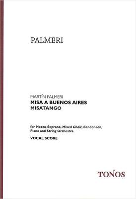 Misa a Buenos Aires – Misatango for Mezzo-Soprano, Mixed Choir, Bandoneon, Piano and String Ensemble Martin Palmeri  Vocal Solo, Mixed Choir and Orchestra Chorpartitur / Martin Palmeri / Tonos