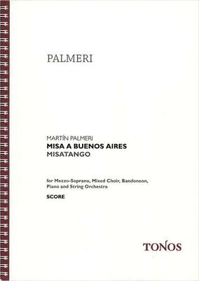 Misa a Buenos Aires – Misatango for Mezzo-Soprano, Mixed Choir, Bandoneon, Piano and String Ensemble Martin Palmeri  Vocal Solo, Mixed Choir and Orchestra Partitur Messe / Martin Palmeri / Tonos