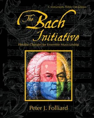 The Bach InitiativeFlexible Chorales For MusicianshipC Instruments Treble Clef Edition / Peter J. Folliard / GIA Publications