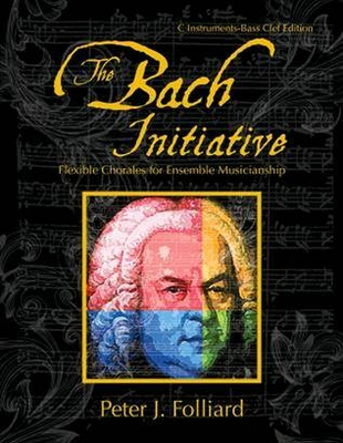 The Bach InitiativeFlexible Chorales For MusicianshipC Instruments Bass Clef Edition / Peter J. Folliard / GIA Publications