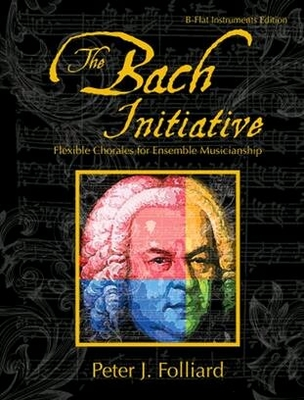 The Bach InitiativeFlexible Chorales For MusicianshipB-Flat Instruments Edition / Peter J. Folliard / GIA Publications
