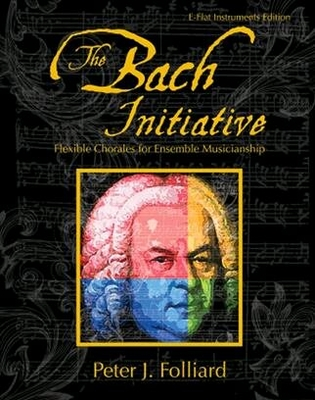 The Bach InitiativeFlexible Chorales For MusicianshipE-Flat Instruments Edition / Peter J. Folliard / GIA Publications