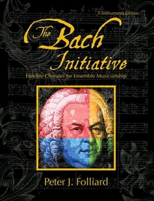 The Bach InitiativeFlexible Chorales For MusicianshipF-Instruments Edition / Peter J. Folliard / GIA Publications