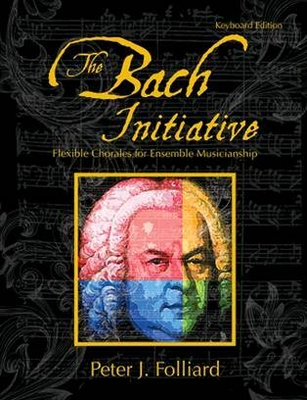The Bach InitiativeFlexible Chorales For MusicianshipKeyboard Edition / Peter J. Folliard / GIA Publications
