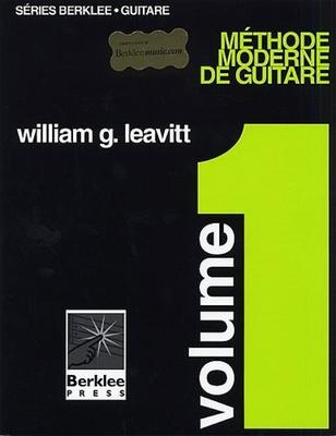 Méthode Moderne De Guitare – Volume 1 Modern Method For Guitar Vol. 1 – French Edition William Leavitt  Hal Leonard Europe Guitare Recueil  Pédagogie French /  / Hal Leonard