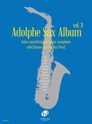 Adolphe Sax Album Vol.3 Solos caractéristiques pour saxophone sélectionnés par Nicolas Prost Adolphe Sax  Lemoine Saxophone Recueil  Classique / Nicolas Prost / Henry Lemoine