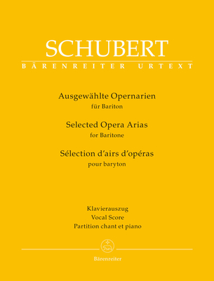 Bärenreiter Urtext / Selected Opera Arias For Baritone  Franz Schubert  Bärenreiter-Verlag Baritone Voice and Piano Vocal Score Bärenreiter Urtext Classique / Franz Schubert / Bärenreiter