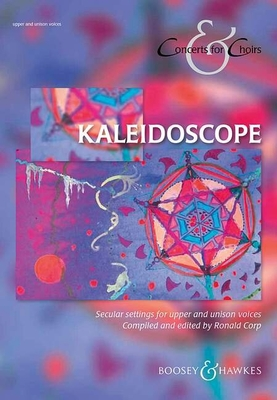 Kaleidoscope Secular settings for upper and unison voices   Boosey and Hawkes Children's – oder Female Choir (SSA) and Piano Recueil /  / Boosey and Hawkes