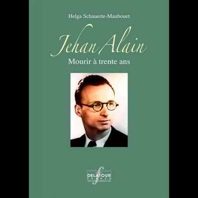 Jehan Alain – Mourir A Trente Ans / Helga Schauerte-Maubouet / Delatour